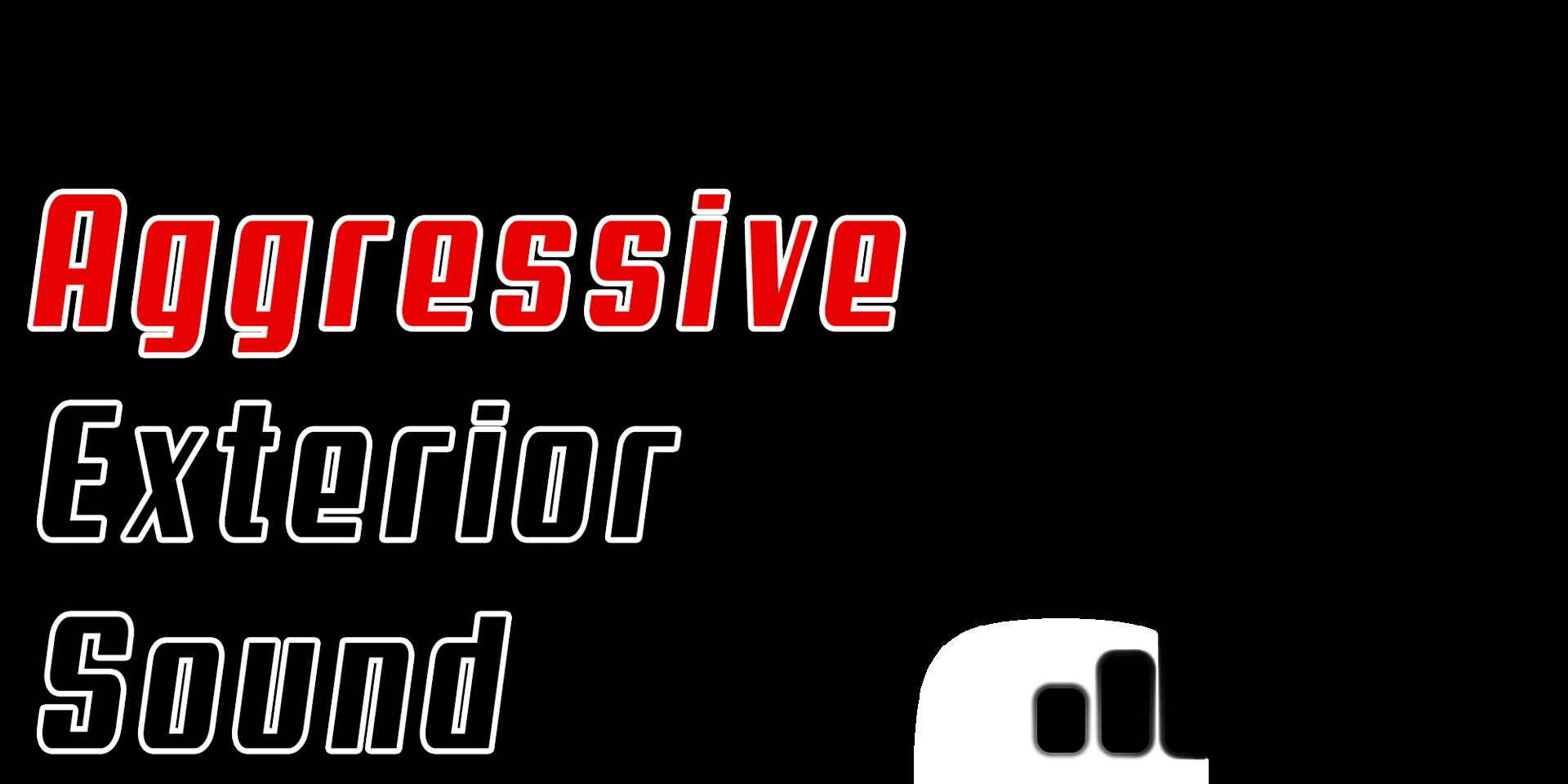 Aggressive Exterior Sound